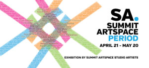 All about Summit Artspace artists! SA Period, April 21 – May 20; artist panel on Thursday, May 18, 7 pm