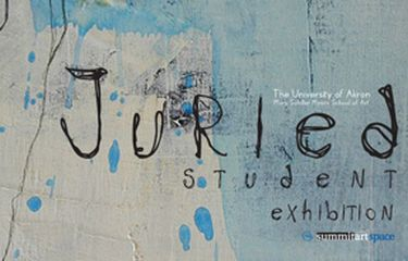 The University of Akron Mary Schiller Myers School of Art Juried Student Exhibition