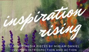 Inspiration Rising, an exhibit by Miriam Daniel, every Friday at Summit Artspace on Tusc, 5-8 pm until Oct. 20