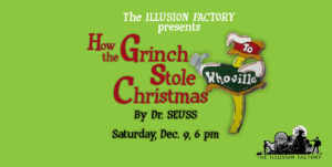 The Illusion Factory brings the Grinch to life in all his green meanness on Dec. 9; tickets here!