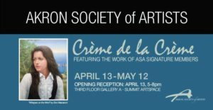 See the new show, Creme de la Creme, by the Akron Society of Artists; work on display through May 12