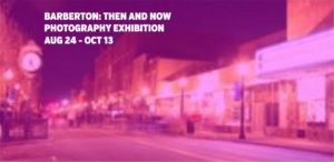 Barberton: Then and Now photo show exhibition at Summit Artspace on Tusc in Barberton Ohio